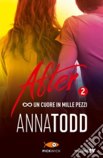 Un cuore in mille pezzi. After. Vol. 2 libro di Todd Anna