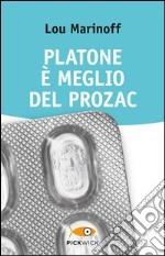 Platone è meglio del Prozac libro