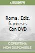 Roma. Con DVD. Ediz. francese