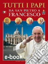 Tutti i papi da san Pietro a Francesco