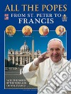 Tutti i papi. Da san Pietro a Francesco. Ediz. inglese libro