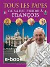 Tutti i papi. Da san Pietro a Francesco. Ediz. francese libro