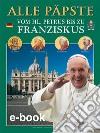 Tutti i papi. Da san Pietro a Francesco. Ediz. tedesca libro