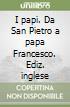 I papi. Da San Pietro a papa Francesco. Ediz. inglese libro