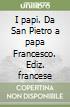 I papi. Da San Pietro a papa Francesco. Ediz. francese libro