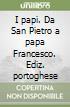 I papi. Da San Pietro a papa Francesco. Ediz. portoghese libro