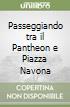 Passeggiando tra il Pantheon e Piazza Navona libro