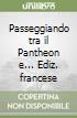 Passeggiando tra il Pantheon e... Ediz. francese libro