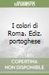 I colori di Roma. Ediz. portoghese libro