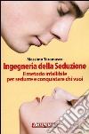 Ingegneria della seduzione. Il metodo infallibile per sedurre e conquistare chi vuoi libro di Taramasco Massimo