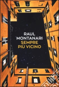 Sempre più vicino libro di Montanari Raul