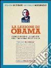 La lezione di Obama. Come vincere le elezioni nell'era della politica 2.0 libro
