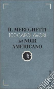 Il Mereghetti. 100 capolavori del noir americano libro di Mereghetti Paolo