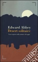 Desert solitaire. Una stagione fra la natura selvaggia libro