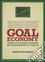 Goal economy. Come la finanza globale ha trasformato il calcio libro