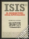 ISIS®. Il marketing dell'Apocalisse libro