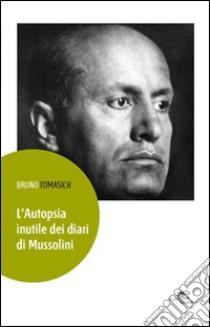 L'autopsia inutile dei diari di Mussolini libro di Tomasich Bruno