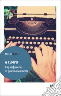 A tempo. Rap sinfonietta in quattro movimenti libro di Viglietti Nuccio
