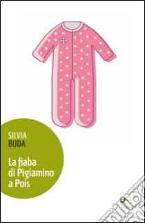 La fiaba di pigiamino a pois libro di Buda Silvia