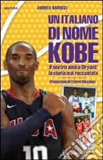 Un italiano di nome Kobe. Il nostro amico Bryant: la storia mai raccontata libro