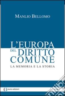 L'Europa del diritto comune. La memoria e la storia libro di Bellomo Manlio