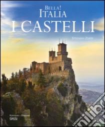 Bella! Italia. I castelli. Ediz. italiana e inglese libro di Zuffi Stefano