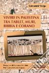 Vivere in Palestina tra tablet, muri Bibbia e Corano libro