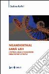 Neanderthal sarà lei! Ipotesi sulle migrazioni dell'Homo Sapiens libro