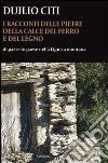 I racconti delle pietre, della calce, del ferro e del legno. Di paese in paese nella Liguria montana libro