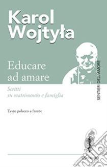 Educare ad amare. Scritti su matrimonio e famiglia. Testo polacco a fronte libro di Giovanni Paolo II