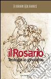 Il rosario. Teologia in ginocchio libro