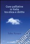 Cure palliative in Italia tra etica e diritto libro