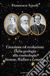 Creazione ed evoluzione: dalla geologia alla cosmologia. Stenoné, Wallace e Lemaître libro