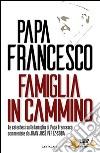 Famiglia in cammino. La catechesi sulla famiglia di papa Francesco libro