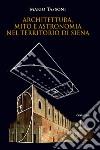 Architettura, mito e astronomia nel territorio di Siena libro