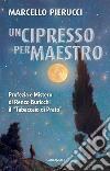 """Un cipresso per maestro. Profezia e mistero di Renzo Buricchi il """"Tabaccaio di Prato"""" libro"""