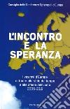 L'incontro e la speranza. I vescovi d'Europa di fronte alle sfide del l tempo e alle attese dell'uomo (2006-2016) libro