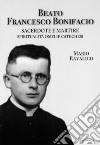 Beato Francesco Bonifacio. Sacerdote e martire. Spiritualità, omelie e catechesi libro