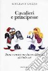 Cavalieri e principesse. Donne e uomini sono davvero differenti (Ed è bello così) libro