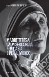 Madre Teresa, la misericordia per l'Asia e per il mondo libro