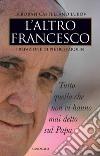 L'altro Francesco. Tutto quello che non vi hanno mai detto sul papa libro