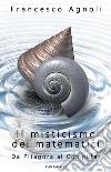 Il misticismo dei matematici. Da Pitagora al computer libro