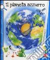 Il pianeta azzurro. Ediz. a colori libro
