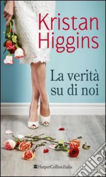 La verità su di noi libro di Higgins Kristan