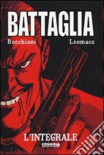 Battaglia. Ediz. integrale libro di Recchioni Roberto - Leomacs