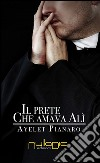 Il prete che amava Alì libro