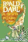 Io, la giraffa e il pellicano libro