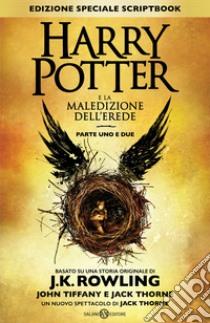 Harry Potter e la maledizione dell'erede. Parte uno e due. Ediz. speciale Scriptbook libro di Rowling J. K. - Tiffany John - Thorne Jack