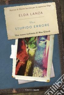 Uno stupido errore libro di Lanza Elda