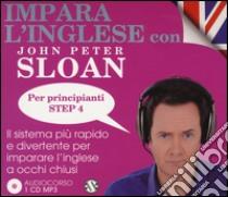 Impara l'inglese con John Peter Sloan. Per principianti. Step 4. Audiolibro. 2 CD Audio  di Sloan John P.